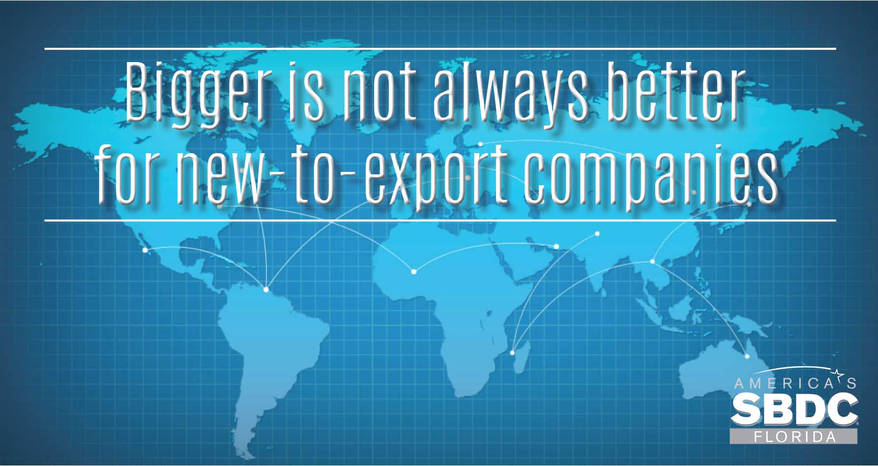 bigger is not always better for new to export companies
