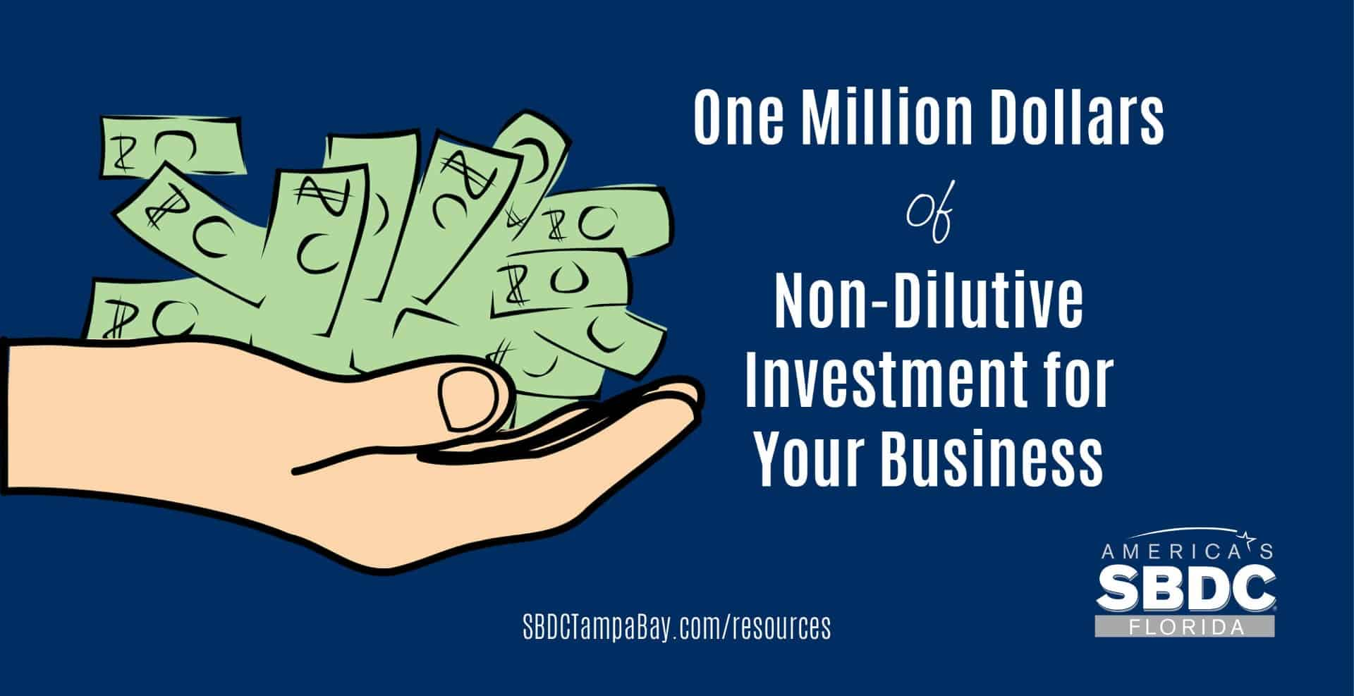 $1 Million Dollars of Non-Dilutive Investment for Your Business