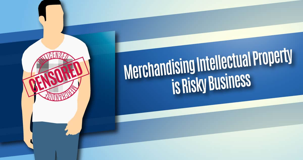 Merchandising Intellectual Property is Risky Business