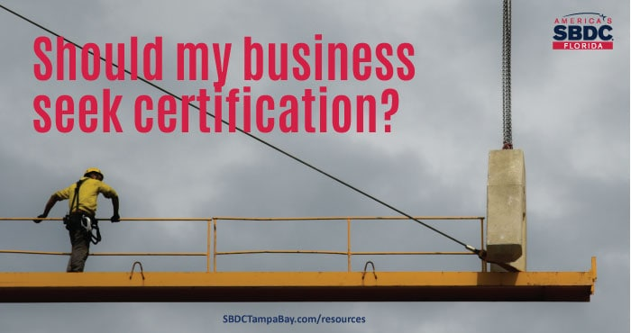 Should my business seek certification?
