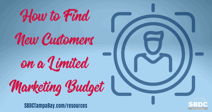 How to Find New Customers on a Limited Marketing Budget